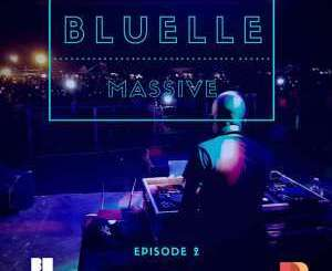 DOWNLOAD MP3 : BLUELLE – BLUELLE MASSIVE MIX EPISODE 2