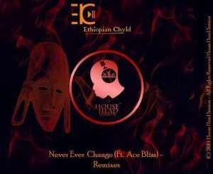 ETHIOPIAN CHYLD – NEVER EVER CHANGE (ORIGINAL MIX)