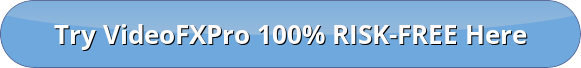 Try VideoFXPro 100% RISK-FREE Now