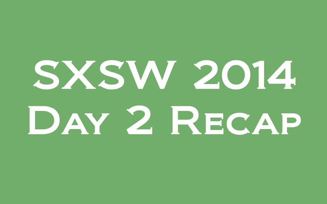 SXSW: Day 2 – Getting Personal and Productive