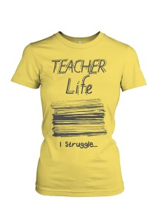 Teacher Life Tshirts - I Struggle