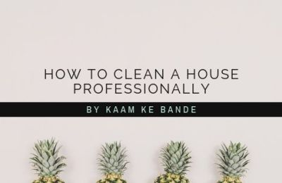 7 Steps On How to clean a house profesionally