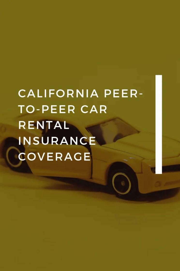 CALIFORNIA PEER-TO-PEER CAR RENTAL INSURANCE COVERAGE