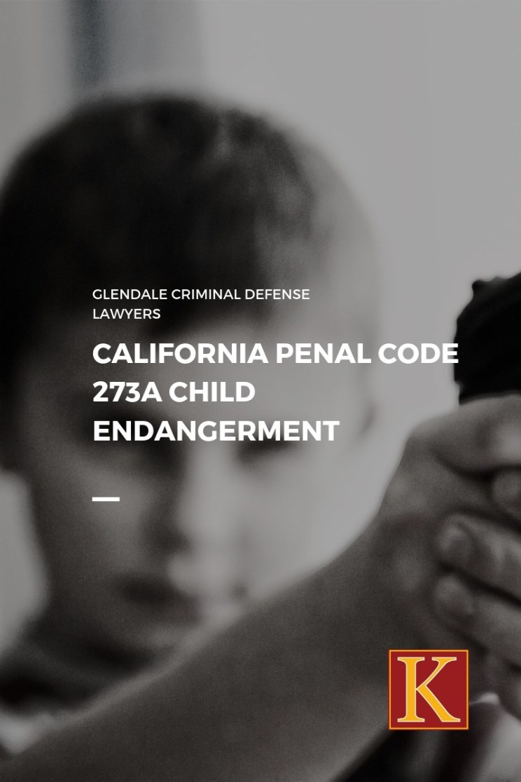 California Penal Code 273a Child Endangerment