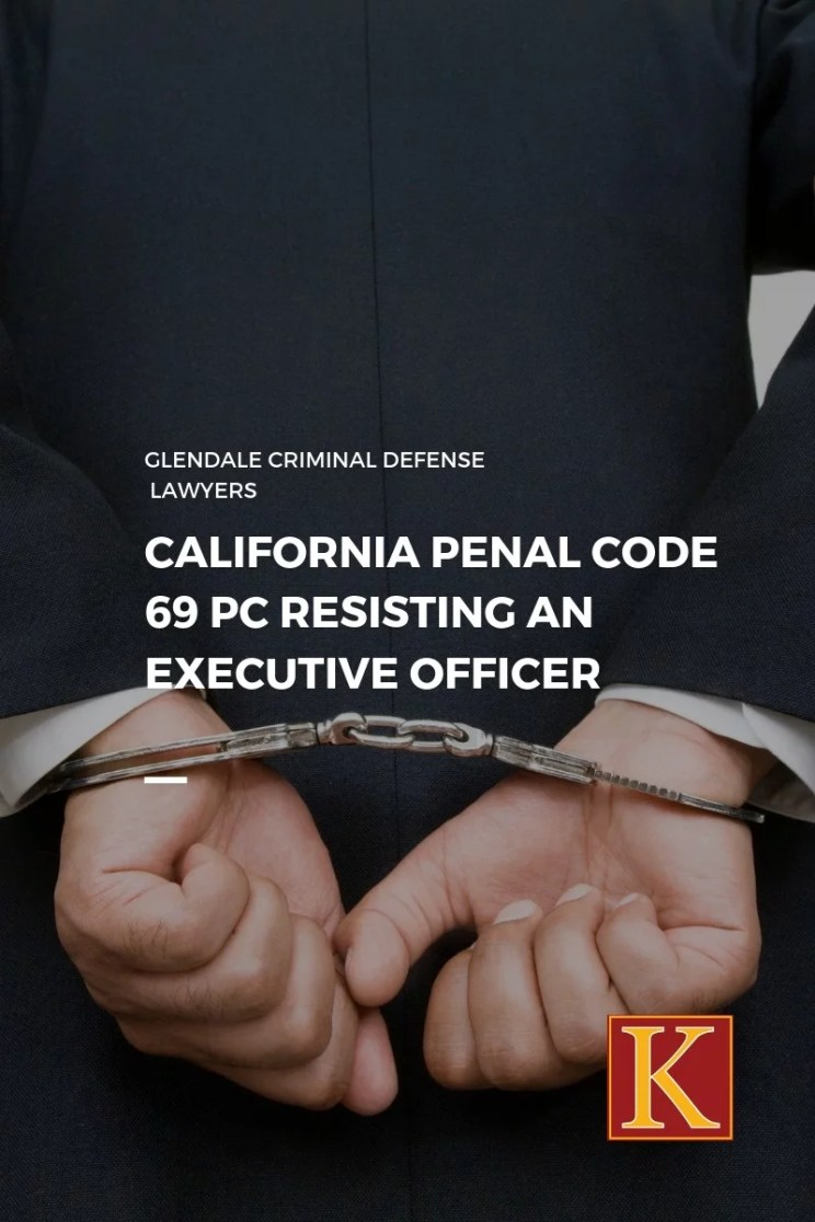 California Penal Code 69 PC Resisting an Executive Officer