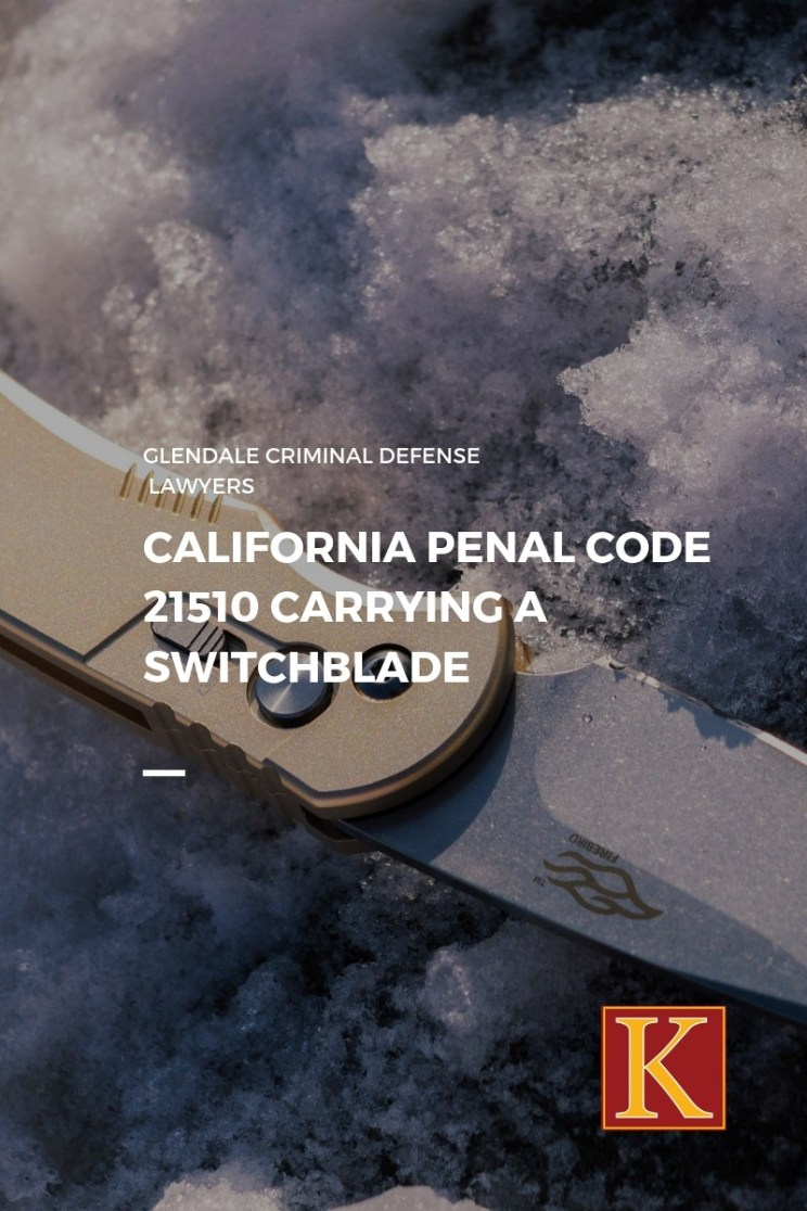 California Penal Code 21510 Carrying a Switchblade