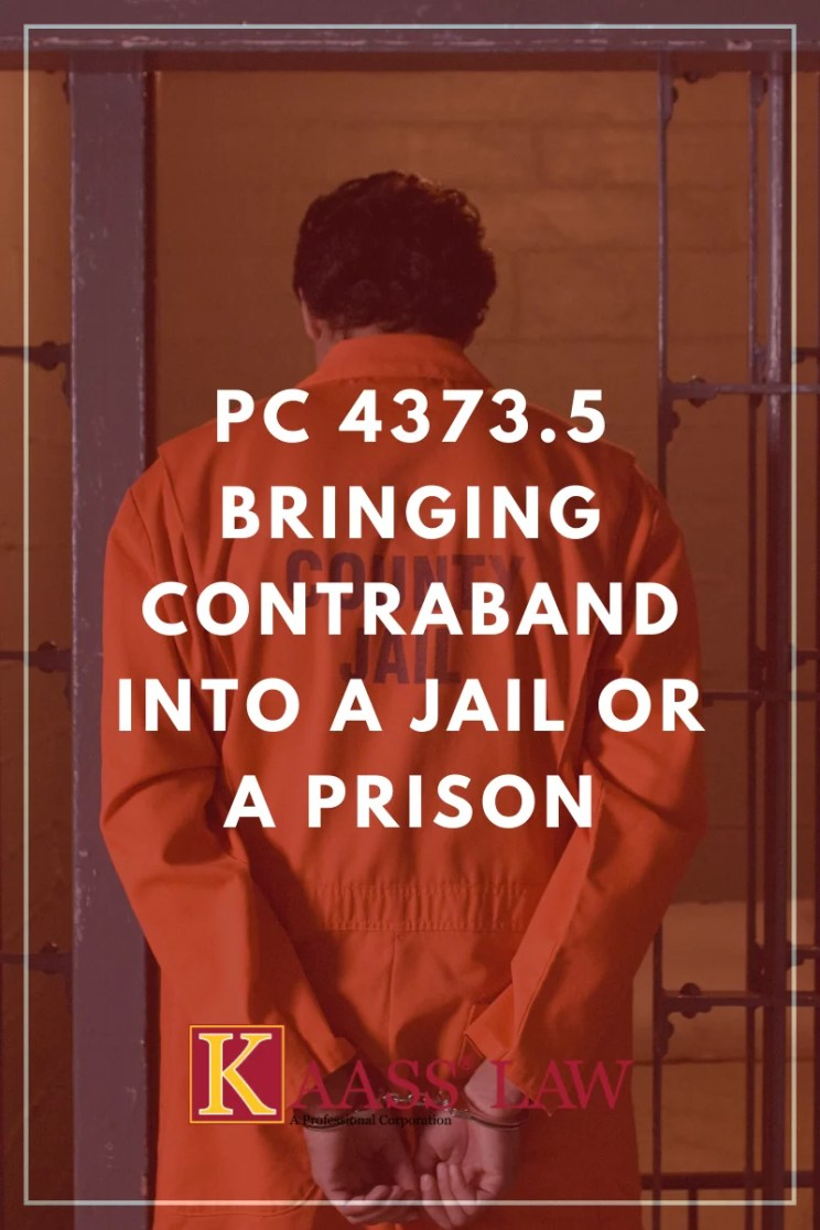 Penal Code 4373.5 Bringing Contraband into a Jail or a Prison