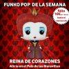 Funko Pop de la Semana Reina de Corazones