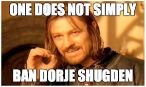 one does not simply ban Dorje Shugden