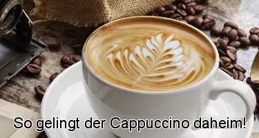So gelingt der Cappuccino daheim!