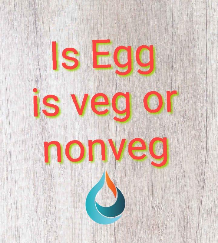 Is egg veg or non-veg