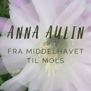 Anna Aulin opskrifter og oplevelser fra middelhavet til mols