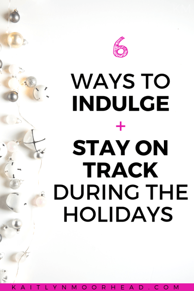 How to Indulge + Stay On Track During The Holiday Season