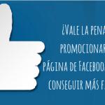 ¿Es rentable promocionar tu página de Facebook para conseguir más fans?
