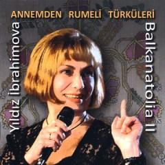 Annemden Rumeli Türküleri / Balkanatolia II – Yıldız İbrahimova