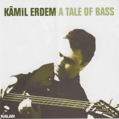 A Tale of Bass – Kamil Erdem