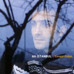 Ah Istanbul – Cengiz Özkan