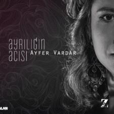 Ayrılığın Acısı – Ayfer Vardar