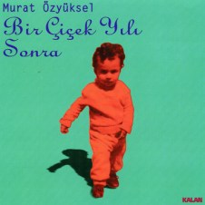 Bir Çicek Yili Sonra – Murat Özyüksel