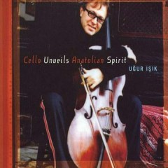 Cello Unveils Anatolian Spirit – Ugur Isik