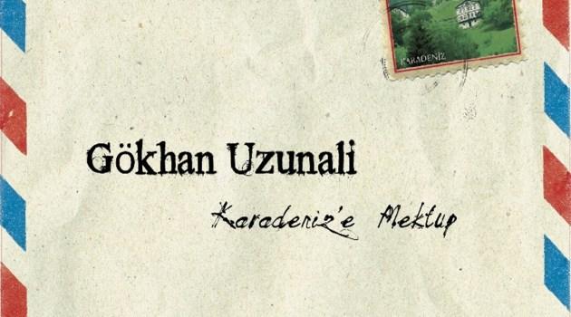 """Gökhan Uzunali """"Karadeniz'e Mektup"""" Albümü Tüm Müzik Marketlerde!"""