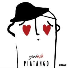Yeni Aşk – Piatango