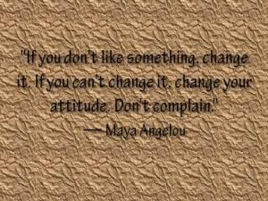 If you don't like something, change