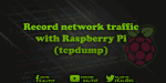 Record network traffic with the Raspberry Pi (tcpdump)