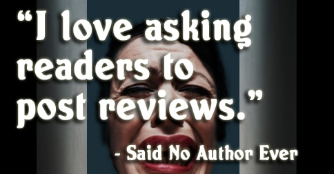 KK meme I love asking readers to post reviews said no author ever