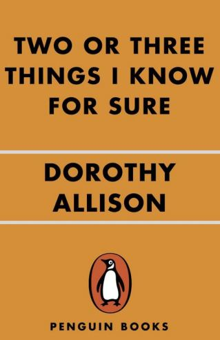 Penguin 2017 cover Two or Three Things I Know for Sure by Dorothy Allison