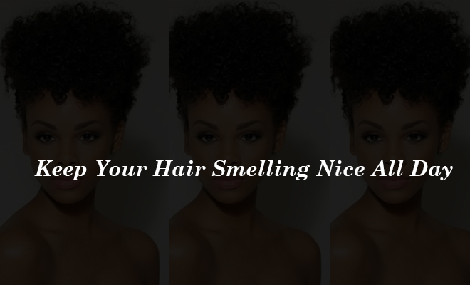 Keep Your Hair Smelling Nice All Day