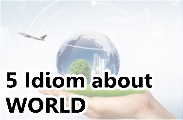 idiom about world