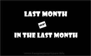 perbedaan last month dan in the last month