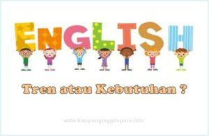bahasa inggris, tren atau kebutuhan