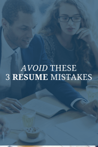 Avoid These 3 Resume Mistakes