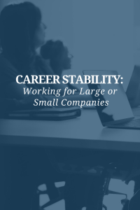 Career Stability: Working for Large or Small Companies
