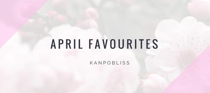 kanpobliss april favourites