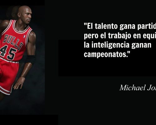 """""""El talento gana partidos, pero el trabajo en equipo y la inteligencia ganan campeonatos. """"– Michael Jordan"""