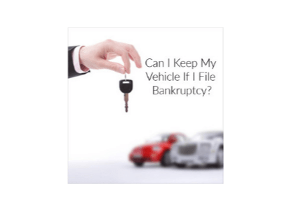 Can I Keep My Vehicle If I File Bankruptcy?