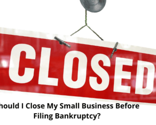 Should I Close My Small Business If I Want to File a Bankruptcy?