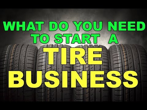 WHAT DO YOU NEED TO START A TIRE BUSINESS (FACTS)