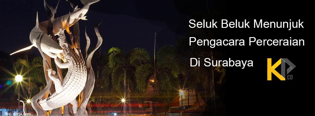 Seluk Beluk Menunjuk Pengacara Perceraian di Surabaya