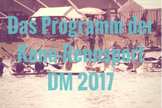 Das Programm der Deutschen Kanu-Rennsport Meisterschaften 2017 in München-Oberschleißheim