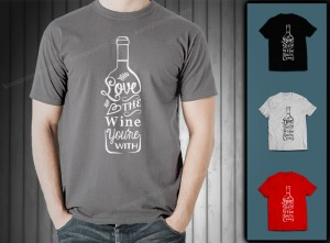 "kaos typography keren ""love the wine you're with"""