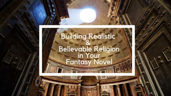 Building Realistic and Believable Religion in Your Fantasy Novel