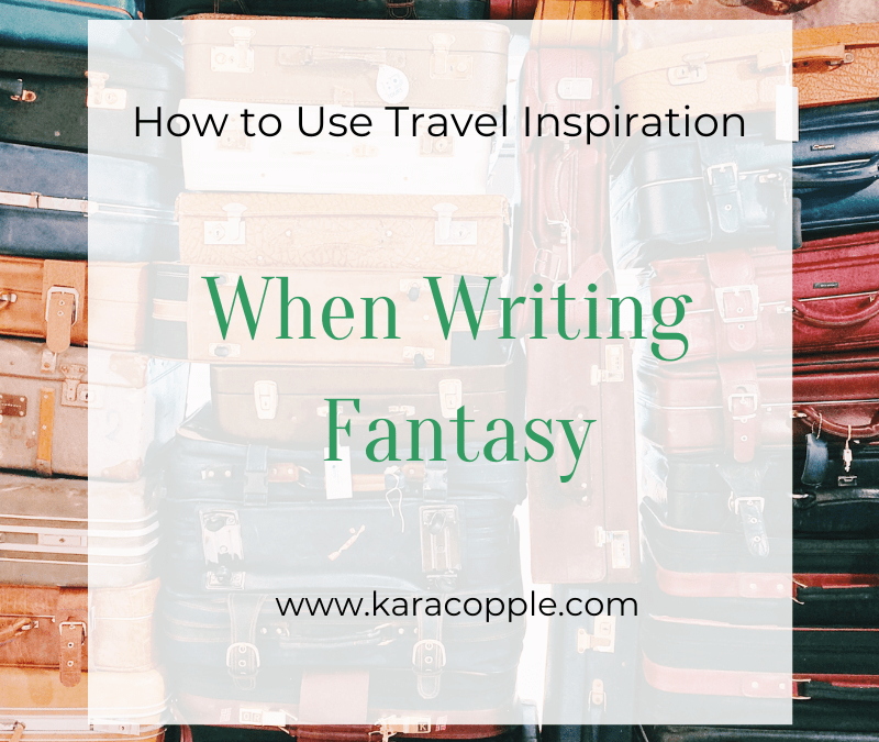 What We Can Take From Travel Inspiration When Writing Fantasy