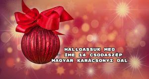 Hallgassuk meg - íme14 csodaszép magyar karácsonyi dal