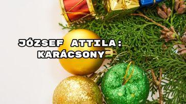 Jöjjön József Attila: Karácsony verse.