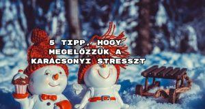 5 tipp, hogy megelőzzük a karácsonyi stresszt