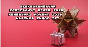 Székesfehérvár karácsonyi vásár 2018, Fehérvári Advent 2018 - hasznos infok itt